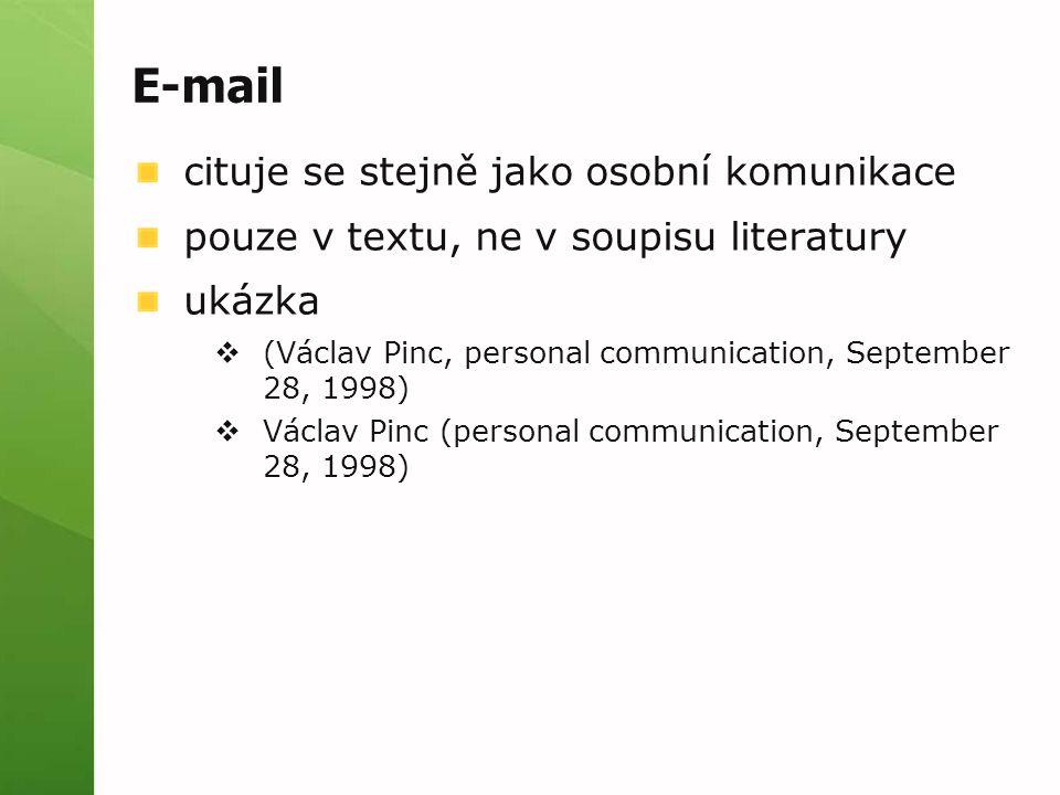 E-mail cituje se stejně jako osobní komunikace pouze v textu, ne v soupisu literatury ukázka  (Václav Pinc, personal communication, September 28, 199