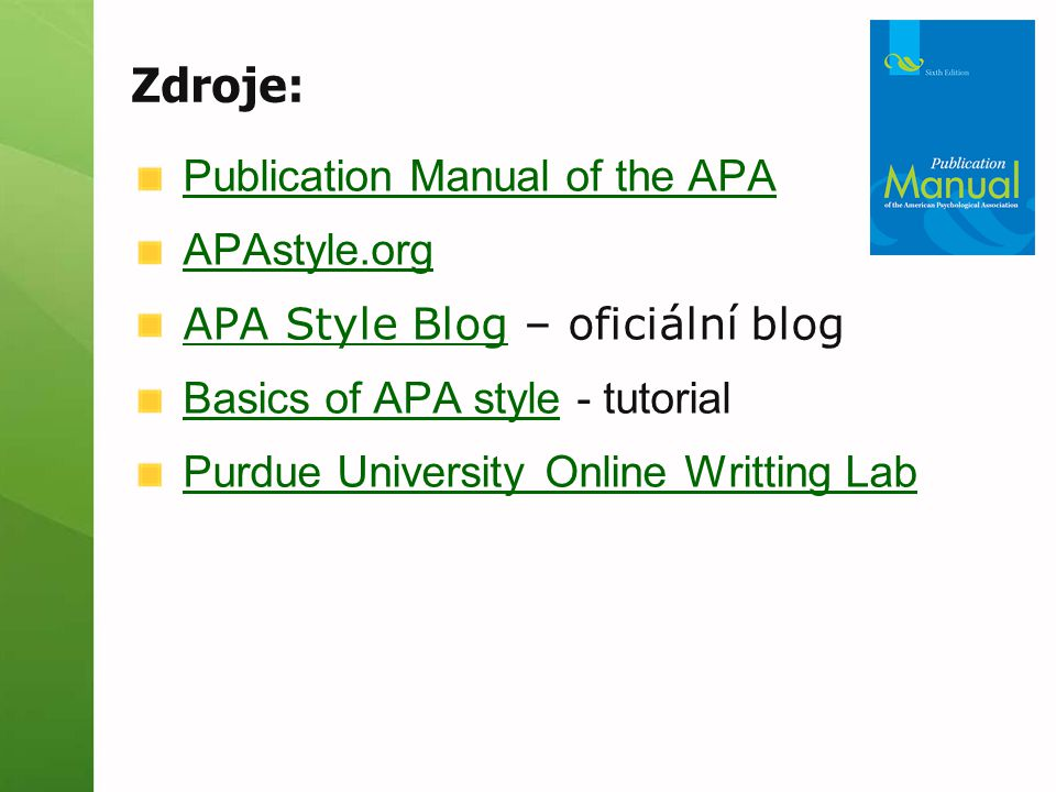 Zdroje: Publication Manual of the APA APAstyle.org APA Style BlogAPA Style Blog – oficiální blog Basics of APA styleBasics of APA style - tutorial Purdue University Online Writting Lab