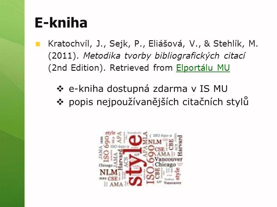 E-kniha Kratochvíl, J., Sejk, P., Eliášová, V., & Stehlík, M. (2011). Metodika tvorby bibliografických citací (2nd Edition). Retrieved from Elportálu
