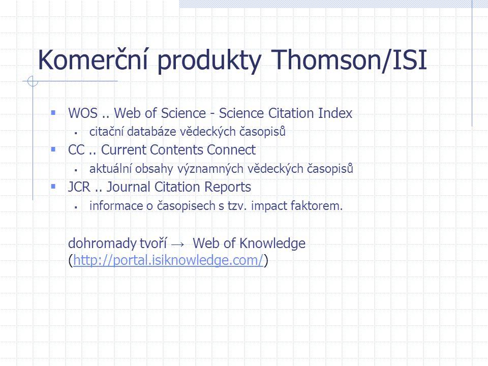 Komerční produkty Thomson/ISI  WOS.. Web of Science - Science Citation Index  citační databáze vědeckých časopisů  CC.. Current Contents Connect 