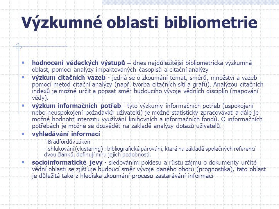 Výzkumné oblasti bibliometrie  hodnocení vědeckých výstupů – dnes nejdůležitější bibliometrická výzkumná oblast, pomocí analýzy impaktovaných časopis