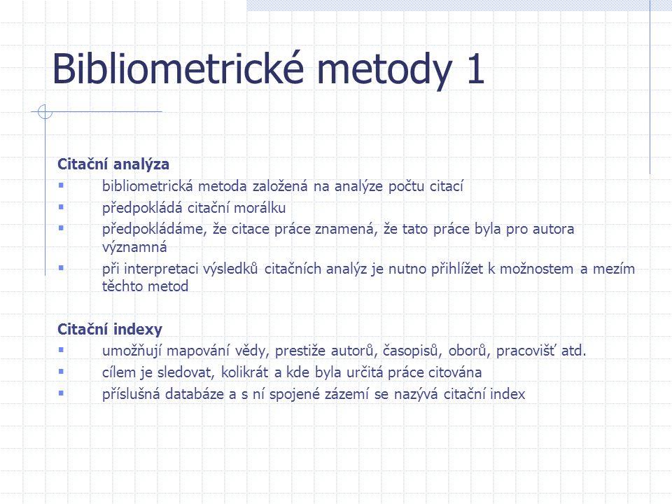 Bibliometrické metody 1 Citační analýza  bibliometrická metoda založená na analýze počtu citací  předpokládá citační morálku  předpokládáme, že cit