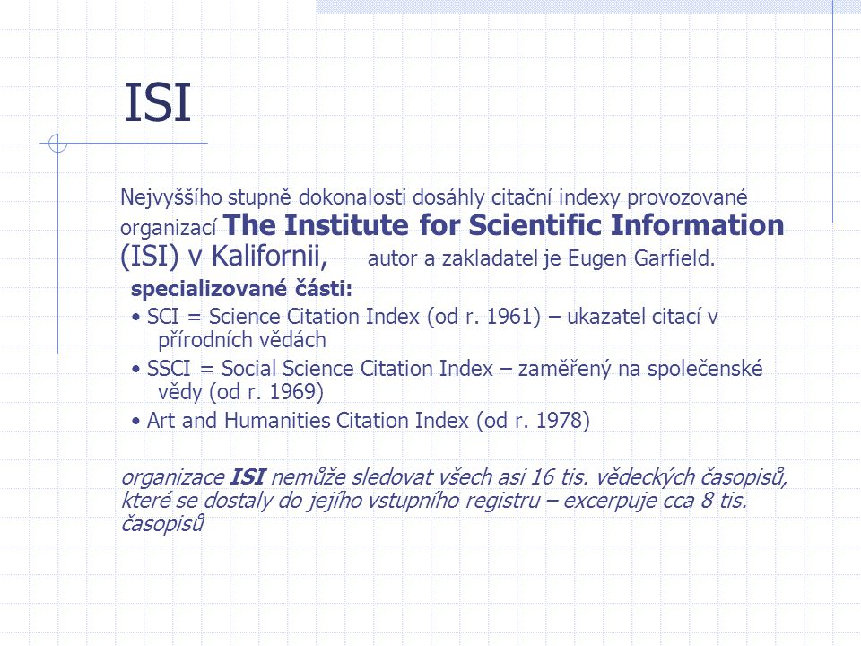 ISI Nejvyššího stupně dokonalosti dosáhly citační indexy provozované organizací The Institute for Scientific Information (ISI) v Kalifornii, autor a zakladatel je Eugen Garfield.
