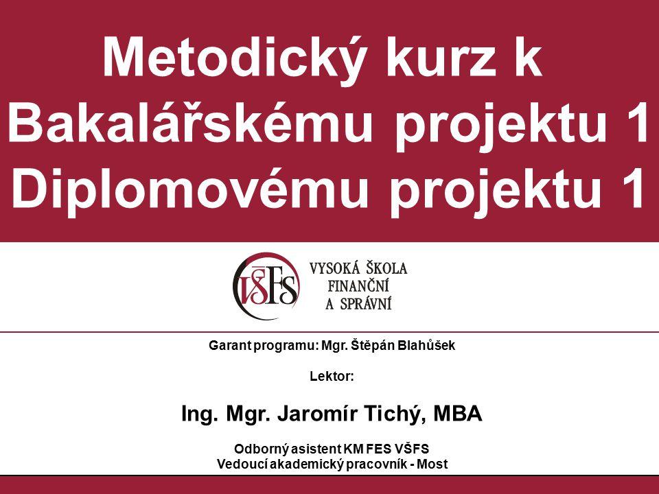 Metodický kurz k Bakalářskému projektu 1 Diplomovému projektu 1 Garant programu: Mgr.