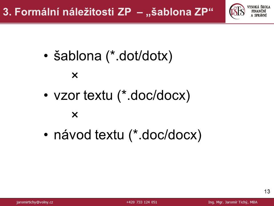 šablona (*.dot/dotx) × vzor textu (*.doc/docx) × návod textu (*.doc/docx) 13 3.