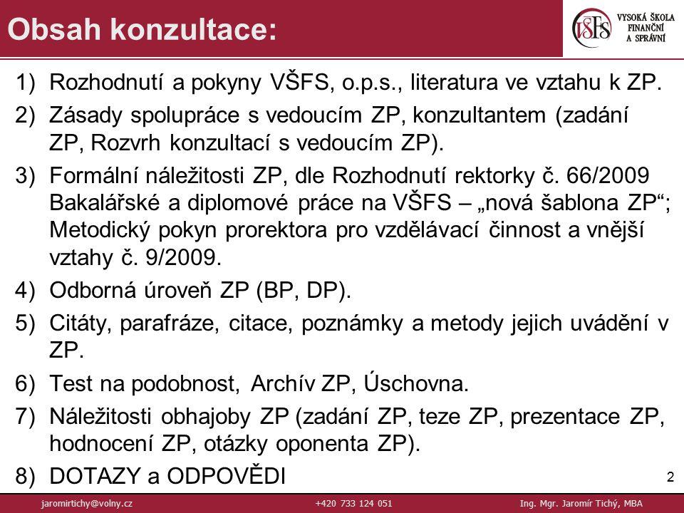 1)Rozhodnutí a pokyny VŠFS, o.p.s., literatura ve vztahu k ZP.