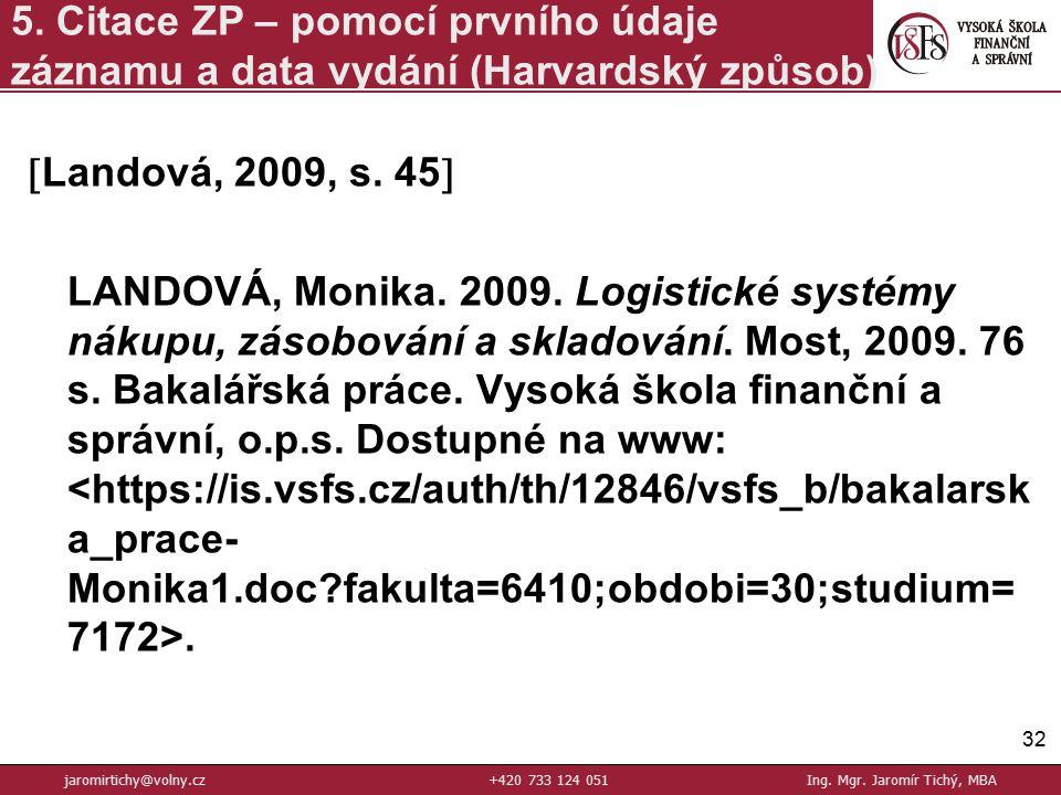  Landová, 2009, s.45  LANDOVÁ, Monika. 2009. Logistické systémy nákupu, zásobování a skladování.