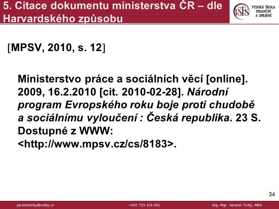  MPSV, 2010, s.12  Ministerstvo práce a sociálních věcí [online].