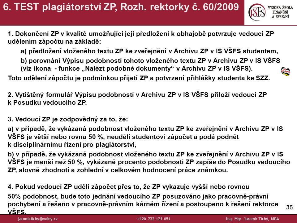 35 6.TEST plagiátorství ZP, Rozh. rektorky č. 60/2009 jaromirtichy@volny.cz+420 733 124 051Ing.