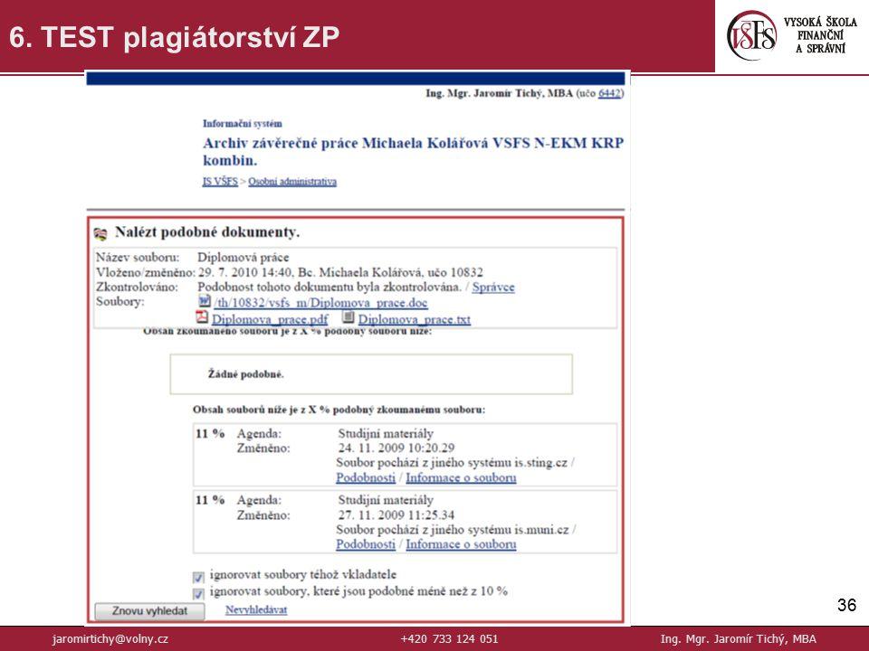 36 6. TEST plagiátorství ZP jaromirtichy@volny.cz+420 733 124 051Ing. Mgr. Jaromír Tichý, MBA