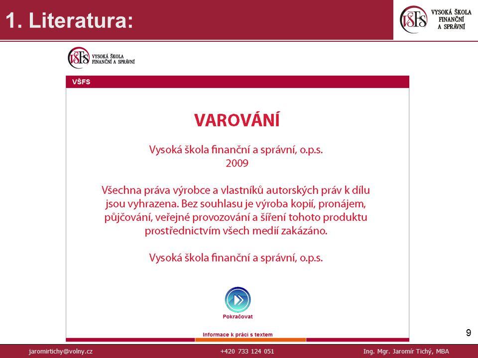 9 1. Literatura: jaromirtichy@volny.cz+420 733 124 051Ing. Mgr. Jaromír Tichý, MBA