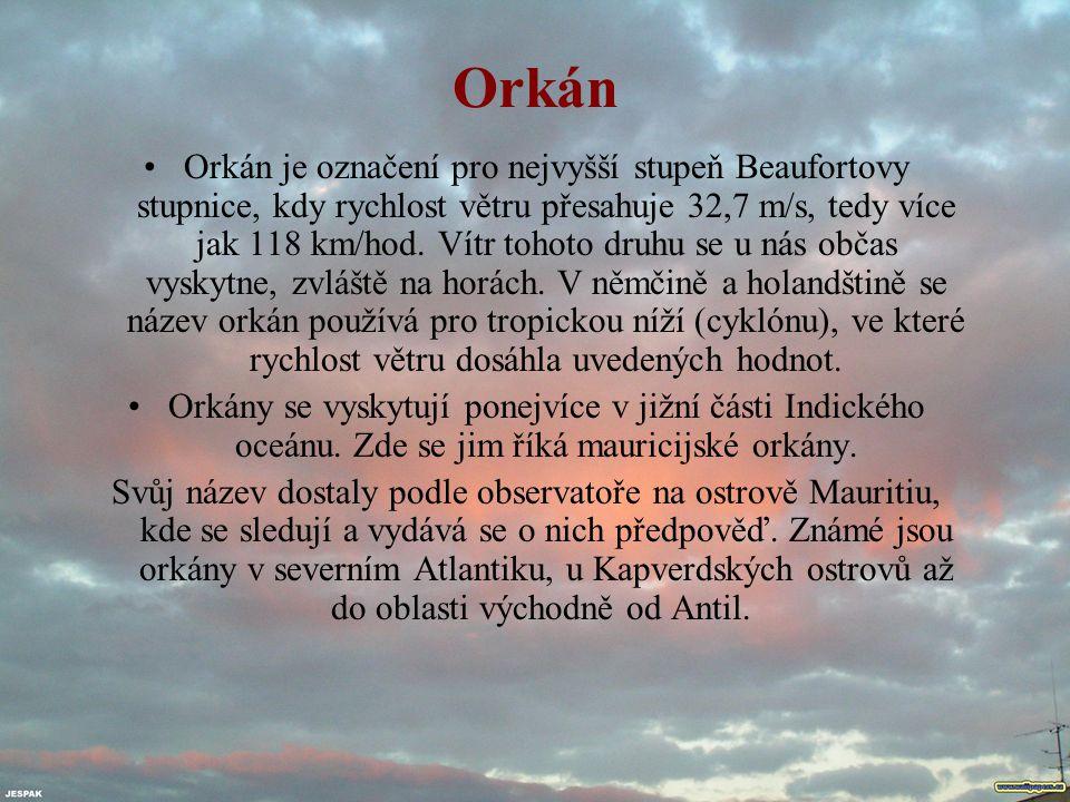 Orkán Orkán je označení pro nejvyšší stupeň Beaufortovy stupnice, kdy rychlost větru přesahuje 32,7 m/s, tedy více jak 118 km/hod. Vítr tohoto druhu s