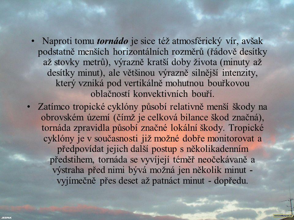 Naproti tomu tornádo je sice též atmosférický vír, avšak podstatně menších horizontálních rozměrů (řádově desítky až stovky metrů), výrazně kratší dob