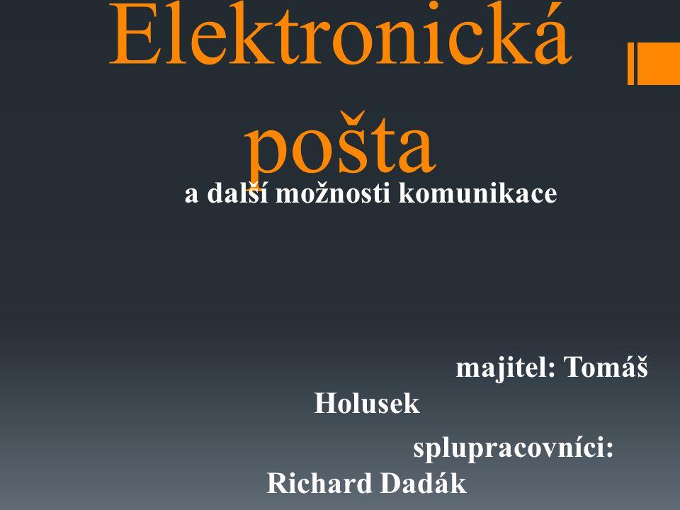 Elektronická pošta a další možnosti komunikace majitel: Tomáš Holusek splupracovníci: Richard Dadák Oliver Kloc