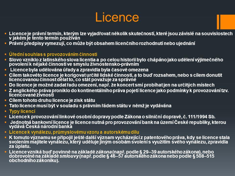 Licence  Licence je právní termín, kterým lze vyjadřovat několik skutečností, které jsou závislé na souvislostech v jakém je tento termín používán 