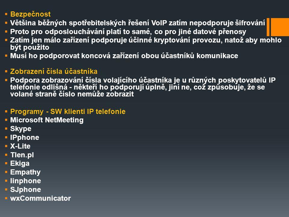  Bezpečnost  Většina běžných spotřebitelských řešení VoIP zatím nepodporuje šifrování  Proto pro odposlouchávání platí to samé, co pro jiné datové