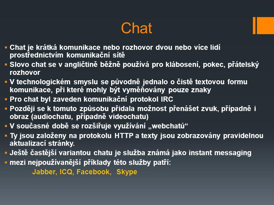 Chat  Chat je krátká komunikace nebo rozhovor dvou nebo více lidí prostřednictvím komunikační sítě  Slovo chat se v angličtině běžně používá pro klá