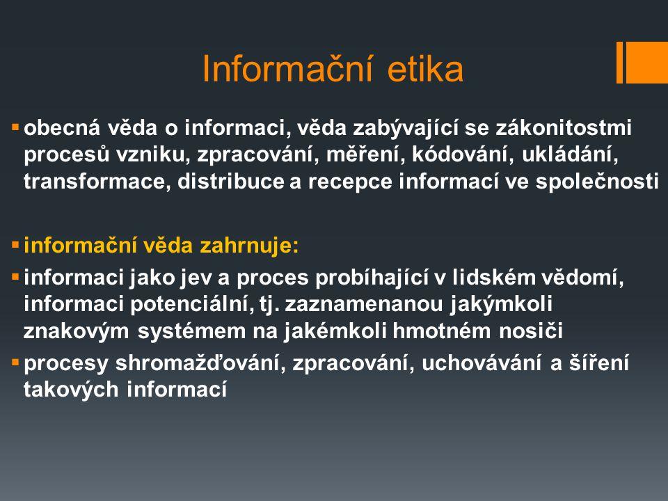 Informační etika  obecná věda o informaci, věda zabývající se zákonitostmi procesů vzniku, zpracování, měření, kódování, ukládání, transformace, dist