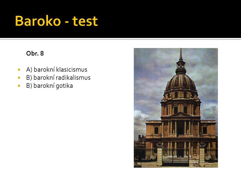 Obr. 8  A) barokní klasicismus  B) barokní radikalismus  B) barokní gotika