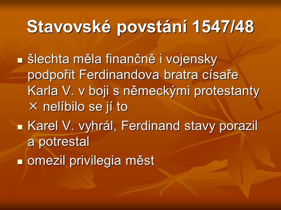 Stavovské povstání 1547/48 šlechta měla finančně i vojensky podpořit Ferdinandova bratra císaře Karla V. v boji s německými protestanty  nelíbilo se