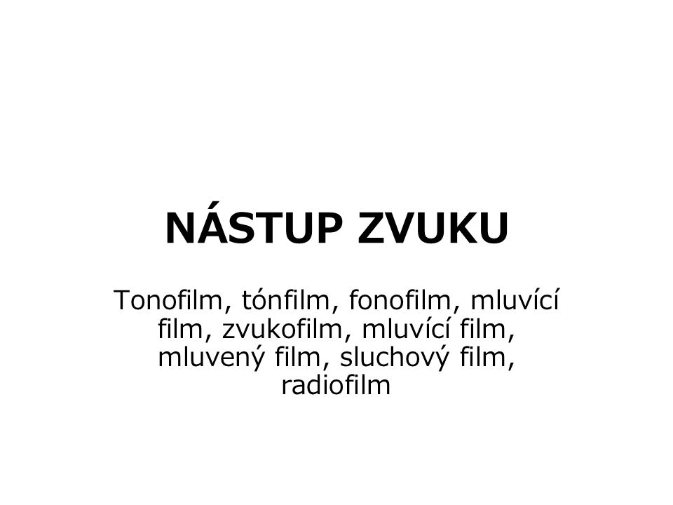 NÁSTUP ZVUKU Tonofilm, tónfilm, fonofilm, mluvící film, zvukofilm, mluvící film, mluvený film, sluchový film, radiofilm