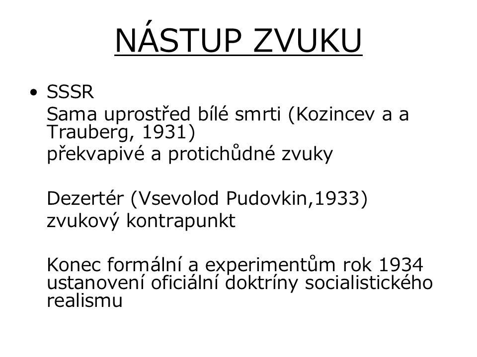 NÁSTUP ZVUKU SSSR Sama uprostřed bílé smrti (Kozincev a a Trauberg, 1931) překvapivé a protichůdné zvuky Dezertér (Vsevolod Pudovkin,1933) zvukový kon