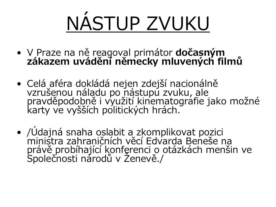 NÁSTUP ZVUKU V Praze na ně reagoval primátor dočasným zákazem uvádění německy mluvených filmů Celá aféra dokládá nejen zdejší nacionálně vzrušenou nál