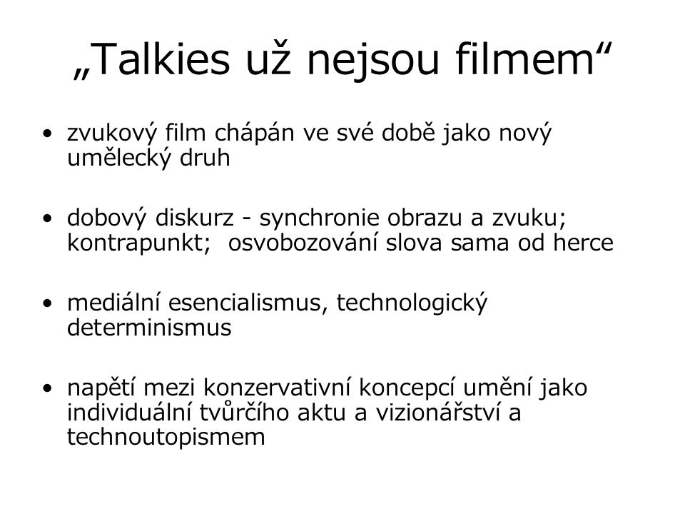 """""""Talkies už nejsou filmem"""" zvukový film chápán ve své době jako nový umělecký druh dobový diskurz - synchronie obrazu a zvuku; kontrapunkt; osvobozová"""