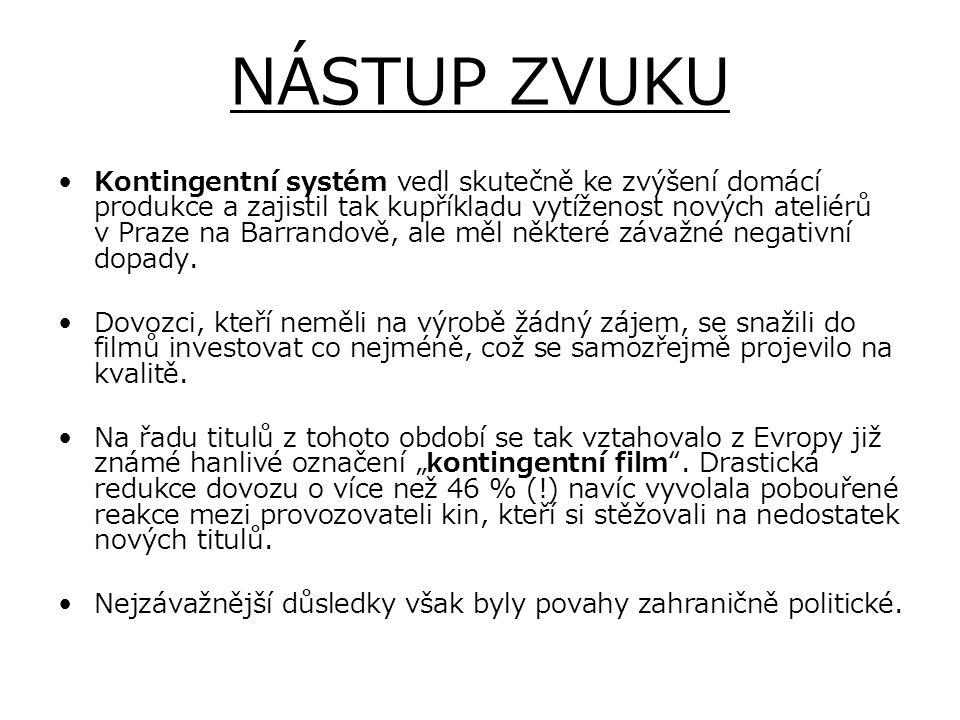 NÁSTUP ZVUKU Kontingentní systém vedl skutečně ke zvýšení domácí produkce a zajistil tak kupříkladu vytíženost nových ateliérů v Praze na Barrandově,