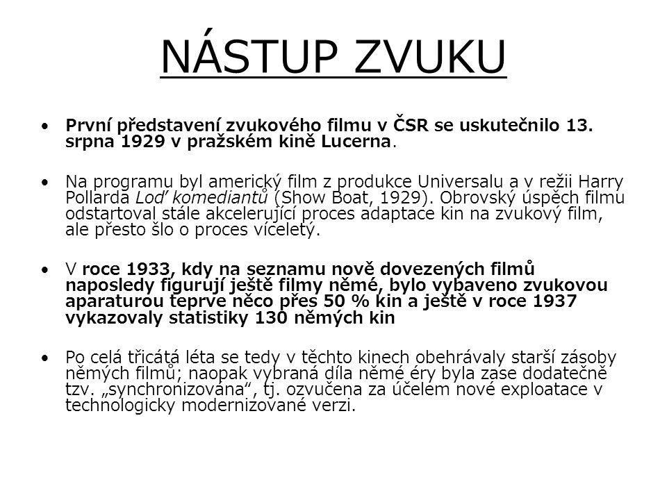 NÁSTUP ZVUKU První představení zvukového filmu v ČSR se uskutečnilo 13. srpna 1929 v pražském kině Lucerna. Na programu byl americký film z produkce U