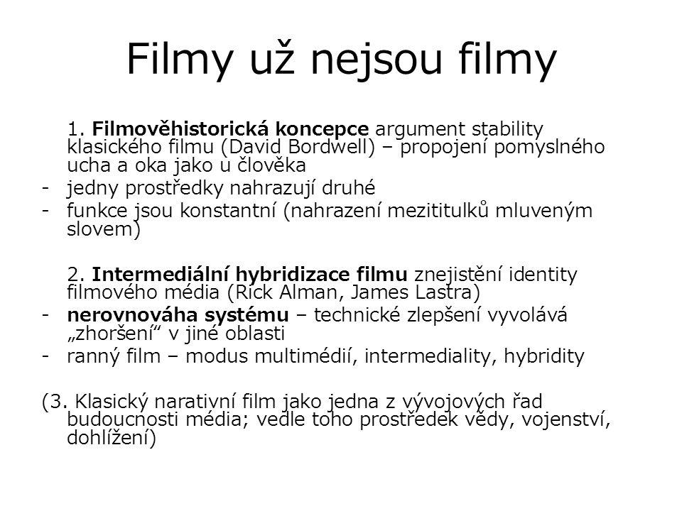 Filmy už nejsou filmy 1. Filmověhistorická koncepce argument stability klasického filmu (David Bordwell) – propojení pomyslného ucha a oka jako u člov