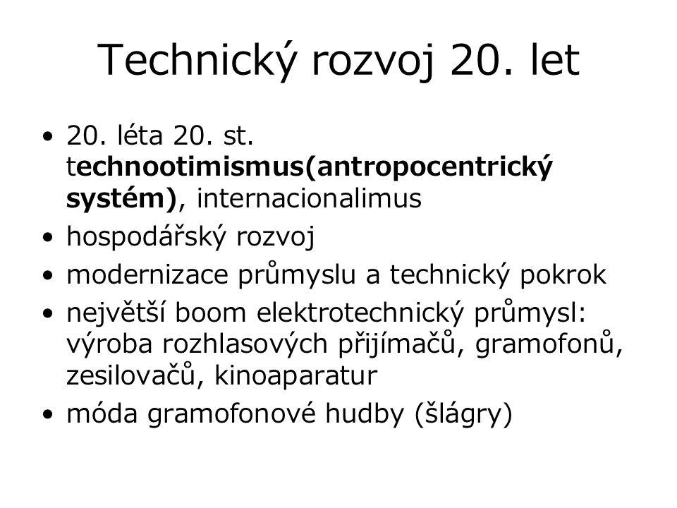 Technický rozvoj 20. let 20. léta 20. st. technootimismus(antropocentrický systém), internacionalimus hospodářský rozvoj modernizace průmyslu a techni
