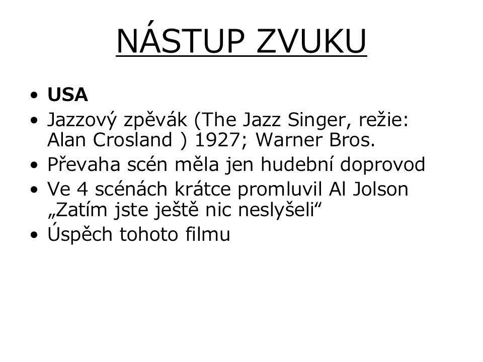 NÁSTUP ZVUKU USA Jazzový zpěvák (The Jazz Singer, režie: Alan Crosland ) 1927; Warner Bros. Převaha scén měla jen hudební doprovod Ve 4 scénách krátce
