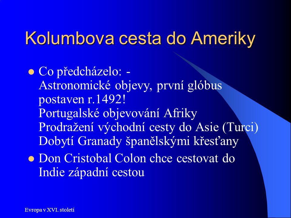 Evropa v XVI. století Kolumbova cesta do Ameriky Co předcházelo: - Astronomické objevy, první glóbus postaven r.1492! Portugalské objevování Afriky Pr