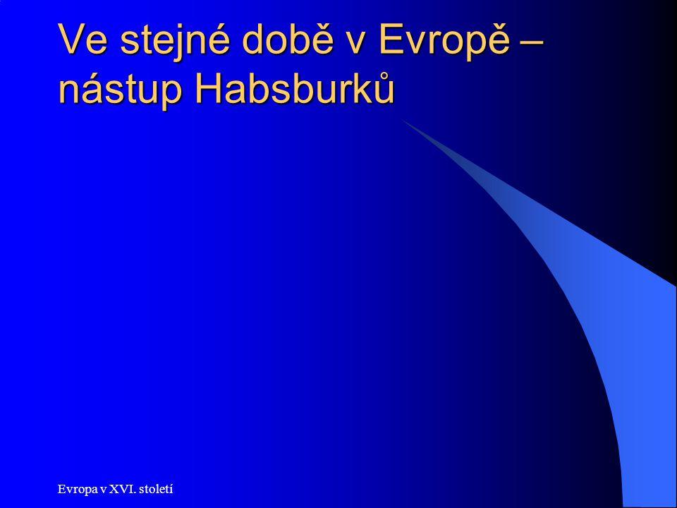 Ve stejné době v Evropě – nástup Habsburků