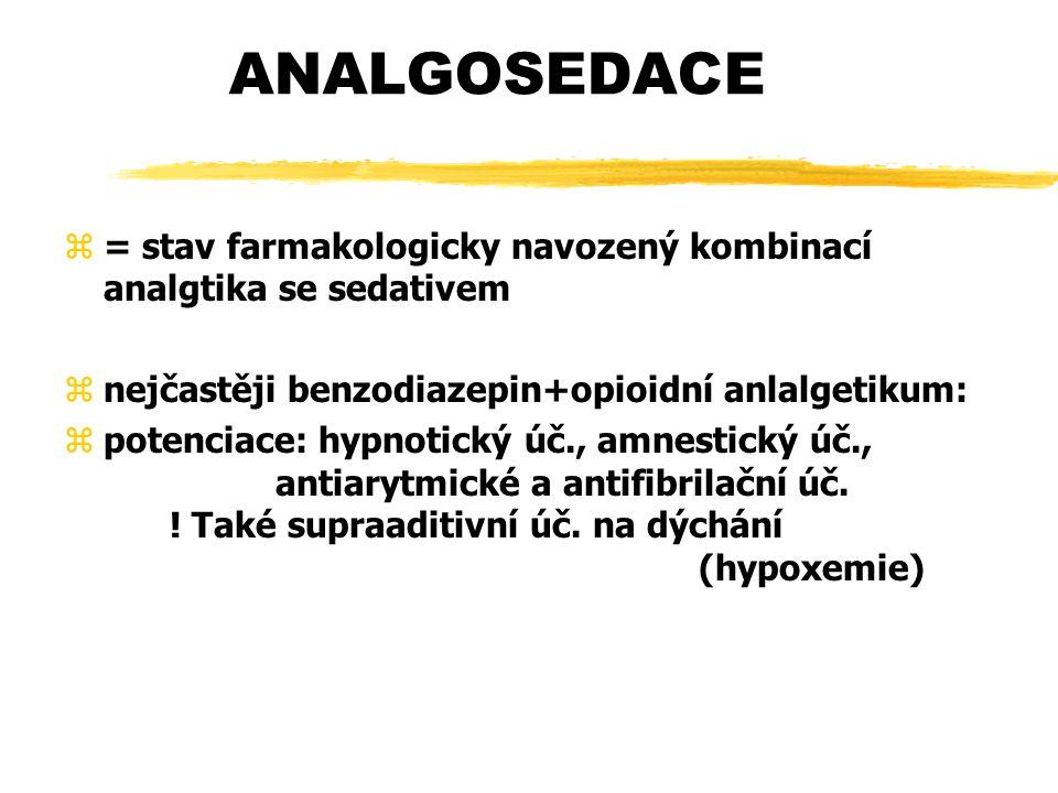 ANALGOSEDACE z= stav farmakologicky navozený kombinací analgtika se sedativem znejčastěji benzodiazepin+opioidní anlalgetikum: zpotenciace: hypnotický úč., amnestický úč., antiarytmické a antifibrilační úč.
