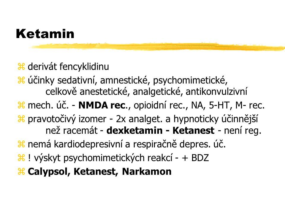 Ketamin zderivát fencyklidinu zúčinky sedativní, amnestické, psychomimetické, celkově anestetické, analgetické, antikonvulzivní zmech.