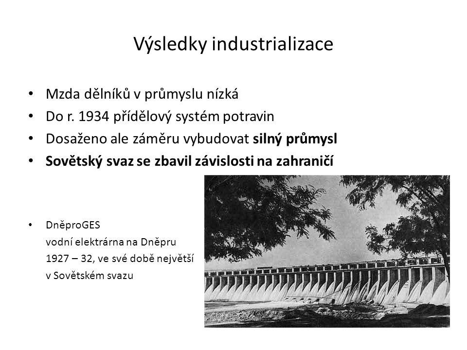 Výsledky industrializace Mzda dělníků v průmyslu nízká Do r. 1934 přídělový systém potravin Dosaženo ale záměru vybudovat silný průmysl Sovětský svaz