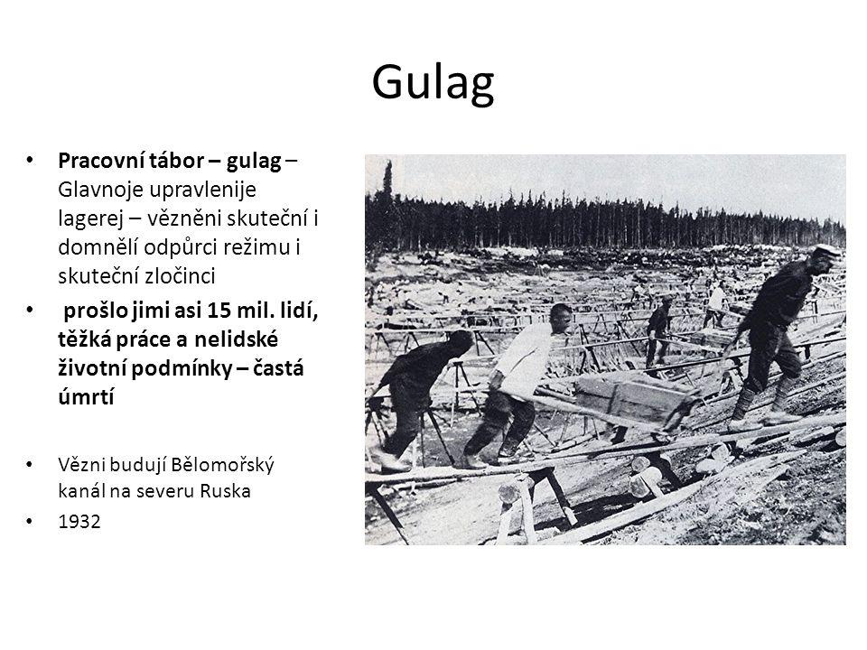 Gulag Pracovní tábor – gulag – Glavnoje upravlenije lagerej – vězněni skuteční i domnělí odpůrci režimu i skuteční zločinci prošlo jimi asi 15 mil.