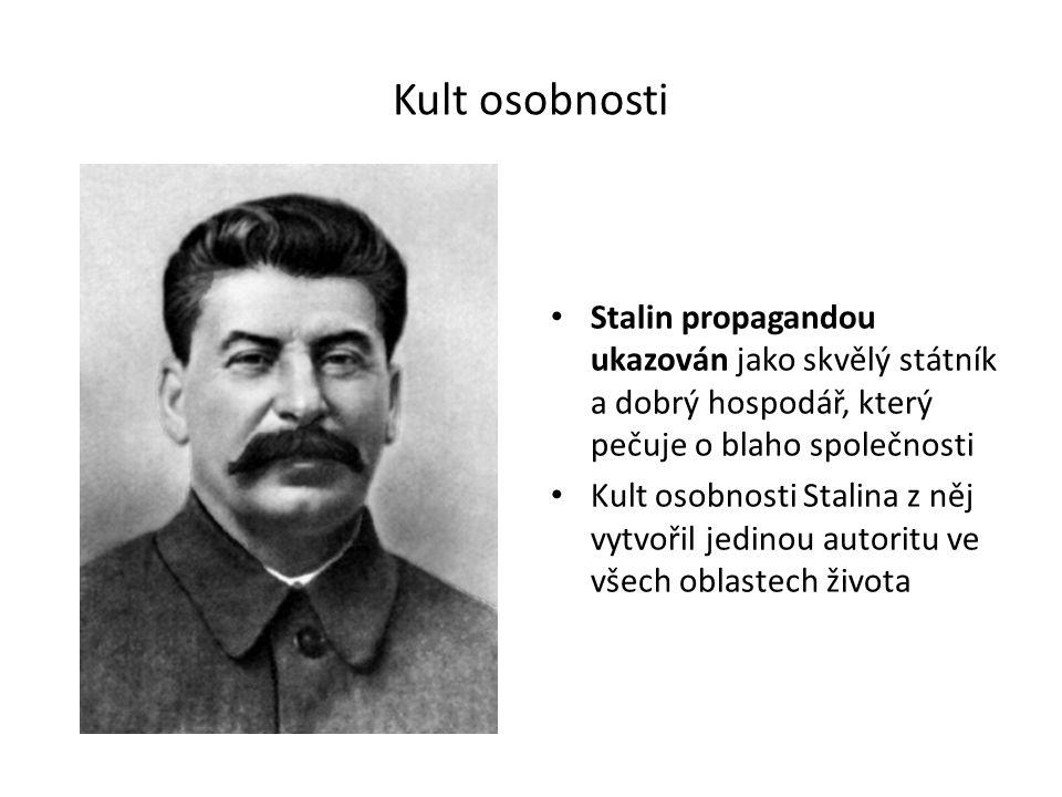 Kult osobnosti Stalin propagandou ukazován jako skvělý státník a dobrý hospodář, který pečuje o blaho společnosti Kult osobnosti Stalina z něj vytvořil jedinou autoritu ve všech oblastech života