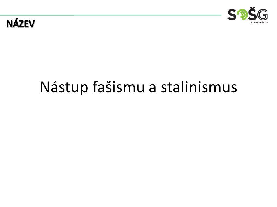 NÁZEV Nástup fašismu a stalinismus
