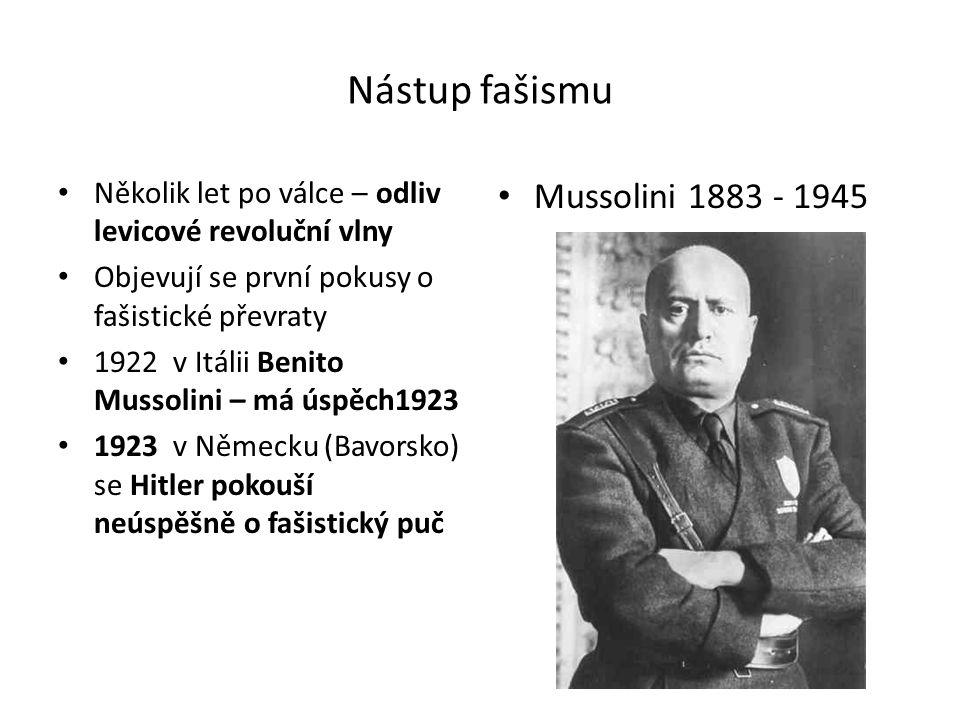 Nástup fašismu Několik let po válce – odliv levicové revoluční vlny Objevují se první pokusy o fašistické převraty 1922 v Itálii Benito Mussolini – má úspěch1923 1923 v Německu (Bavorsko) se Hitler pokouší neúspěšně o fašistický puč Mussolini 1883 - 1945