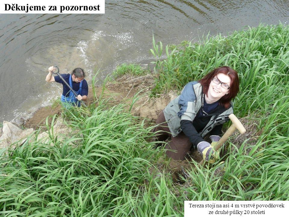 Děkujeme za pozornost Tereza stojí na asi 4 m vrstvě povodňovek ze druhé půlky 20 století