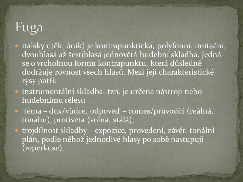 italsky útěk, únik) je kontrapunktická, polyfonní, imitační, dvouhlasá až šestihlasá jednovětá hudební skladba.