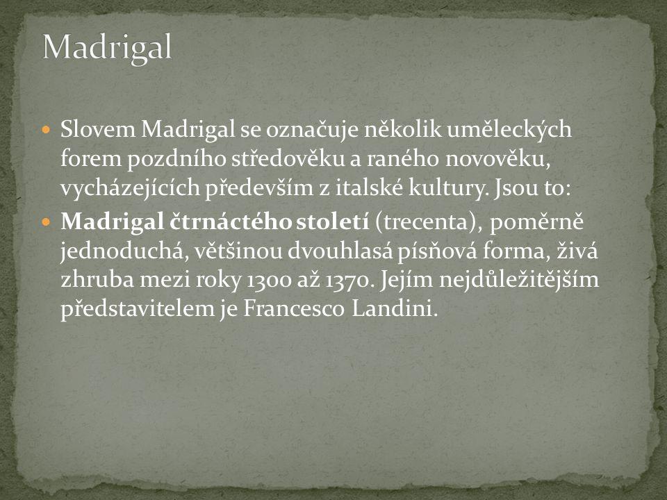 Madrigal jako lyrická literární forma, používaná zhruba ve stejné době, tj.