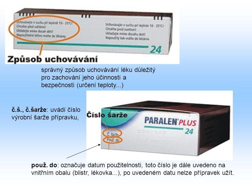 správný způsob uchovávání léku důležitý pro zachování jeho účinnosti a bezpečnosti (určení teploty...) č.š., č.šarže: uvádí číslo výrobní šarže přípra