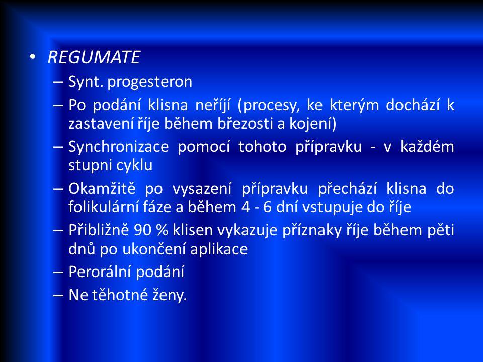 REGUMATE – Synt. progesteron – Po podání klisna neříjí (procesy, ke kterým dochází k zastavení říje během březosti a kojení) – Synchronizace pomocí to