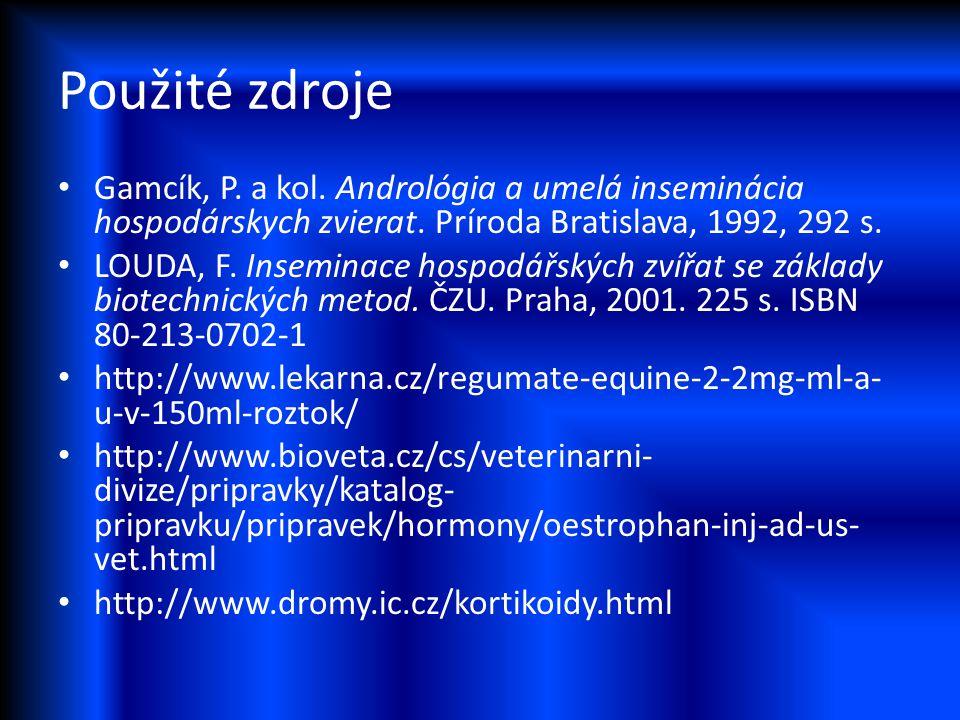 Použité zdroje Gamcík, P. a kol. Andrológia a umelá inseminácia hospodárskych zvierat. Príroda Bratislava, 1992, 292 s. LOUDA, F. Inseminace hospodářs