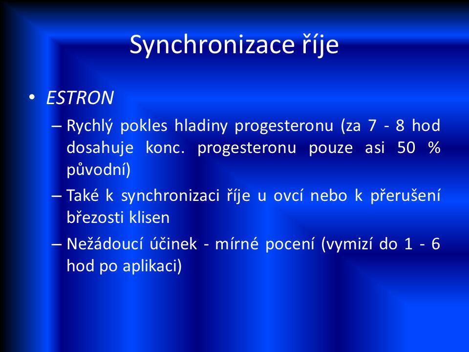 Synchronizace říje ESTRON – Rychlý pokles hladiny progesteronu (za 7 - 8 hod dosahuje konc. progesteronu pouze asi 50 % původní) – Také k synchronizac