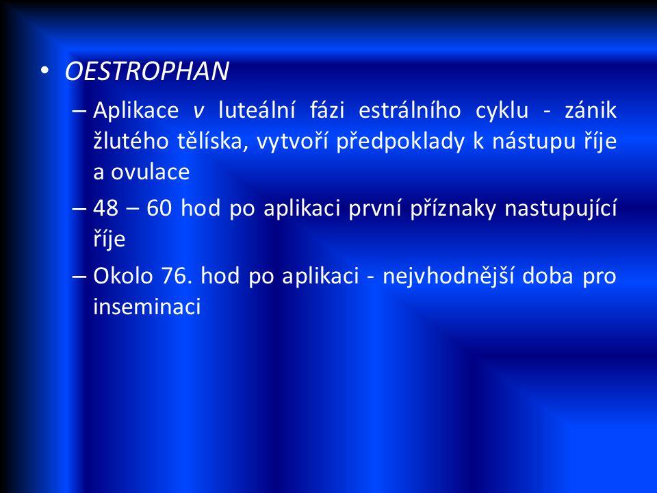 OESTROPHAN – Aplikace v luteální fázi estrálního cyklu - zánik žlutého tělíska, vytvoří předpoklady k nástupu říje a ovulace – 48 – 60 hod po aplikaci
